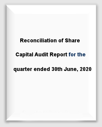 Reconciliation of Share Capital Audit Report for the quarter ended 30th June, 2020