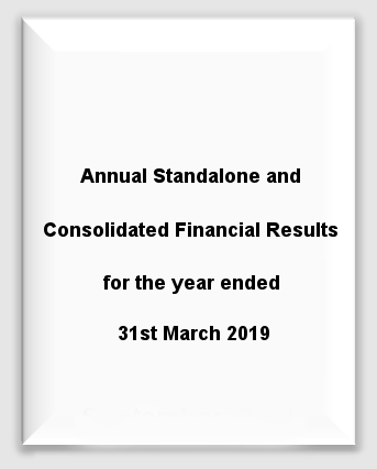 Annual Standalone and Consolidated Financial Results for the year ended 31st March 2019