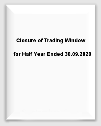 Closure of Trading Window for Half Year Ended 30.09.2020