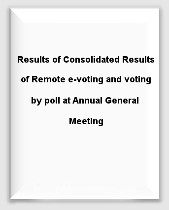 Results of Consolidated Results of Remote e-voting and voting by poll at Annual General Meeting