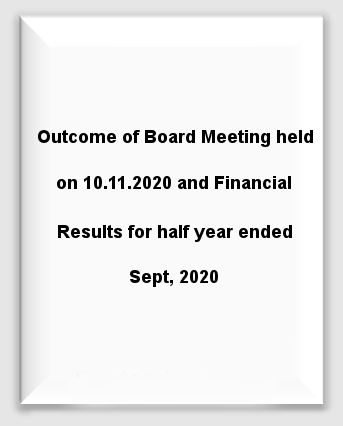 Outcome of Board Meeting held on 10.11.2020 and Financial Results for half year ended Sept, 2020